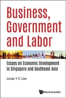 Business, Government And Labor: Essays On Economic Development In Singapore And Southeast Asia, Hardback Book