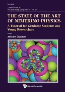 State Of The Art Of Neutrino Physics, The: A Tutorial For Graduate Students And Young Researchers, Hardback Book
