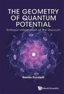Geometry Of Quantum Potential, The: Entropic Information Of The Vacuum, Hardback Book
