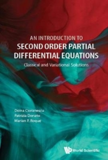 Introduction To Second Order Partial Differential Equations, An: Classical And Variational Solutions, Hardback Book
