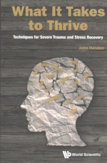 What It Takes To Thrive: Techniques For Severe Trauma And Stress Recovery, Paperback Book
