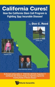 California Cures!: How The California Stem Cell Program Is Fighting Your Incurable Disease!, Hardback Book