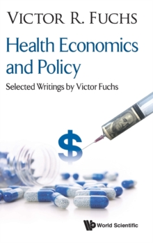 Health Economics And Policy: Selected Writings By Victor Fuchs, Hardback Book