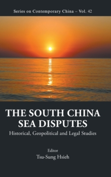 South China Sea Disputes, The: Historical, Geopolitical And Legal Studies, Hardback Book