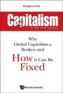 Capitalism In The 21st Century: Why Global Capitalism Is Broken And How It Can Be Fixed, Paperback / softback Book