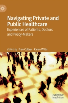 Navigating Private and Public Healthcare : Experiences of Patients, Doctors and Policy-Makers, Hardback Book