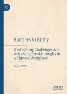 Barriers to Entry : Overcoming Challenges and Achieving Breakthroughs in a Chinese Workplace, Hardback Book