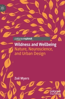 Wildness and Wellbeing : Nature, Neuroscience, and Urban Design, Hardback Book