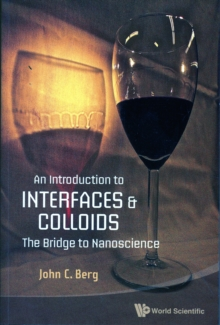 Introduction To Interfaces And Colloids, An: The Bridge To Nanoscience, Paperback / softback Book