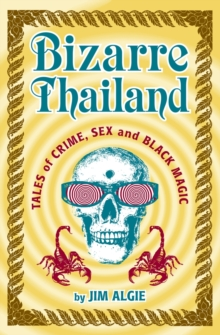 Bizarre Thailand : Tales of Crime, Sex and Black Magic, Paperback Book
