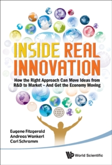 Inside Real Innovation: How The Right Approach Can Move Ideas From R&d To Market - And Get The Economy Moving, Hardback Book