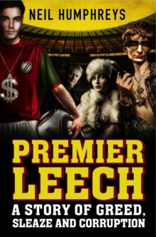 Premier Leech : A Story of Greed Sleaze and Corruption, Paperback / softback Book