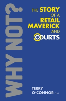 Why Not? The Story of a Retail Maverick and Courts, Paperback Book