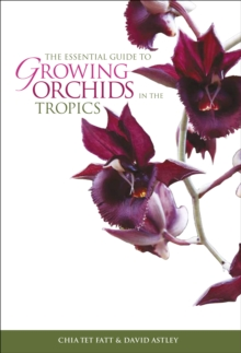 The Essential Guide To Growing Orchids In The Tropics,, Paperback / softback Book
