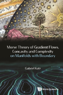 Morse Theory Of Gradient Flows, Concavity And Complexity On Manifolds With Boundary, PDF eBook