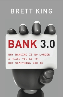 Bank 3.0 : Why Banking is No Longer Somewhere You Go, But Something You Do, Hardback Book