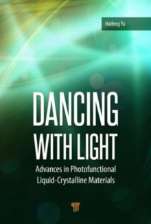 Dancing with Light : Advances in Photofunctional Liquid-Crystalline Materials, Hardback Book