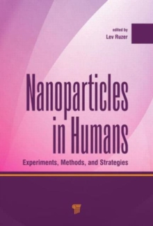 Nanoparticles in Humans : Experiments, Methods, and Strategies, Hardback Book