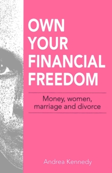 Own Your Financial Freedom : Money, Women, Marriage and Divorce, Paperback Book