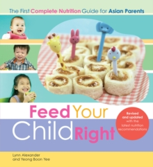 Feed Your Child Right: the First Complete Nutrition Guide for Asian Parents, Paperback Book