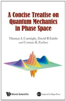 Concise Treatise On Quantum Mechanics In Phase Space, A, Hardback Book