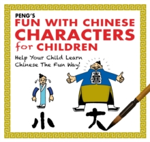 Peng's Fun with Chinese Characters for Children : Help Your Child Learn Chinese the Fun Way!, Paperback Book