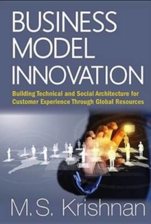 Business Model Innovation: Building Technical And Social Architecture For Customer Experience Through Global Resources, Hardback Book