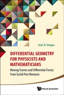 Differential Geometry For Physicists And Mathematicians: Moving Frames And Differential Forms: From Euclid Past Riemann, Hardback Book