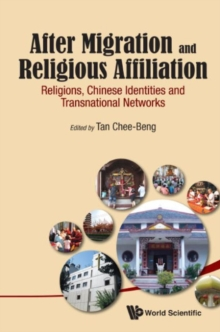 After Migration And Religious Affiliation: Religions, Chinese Identities And Transnational Networks, Hardback Book
