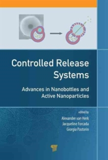 Controlled Release Systems : Advances in Nanobottles and Active Nanoparticles, Hardback Book