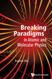 Breaking Paradigms In Atomic And Molecular Physics, Hardback Book