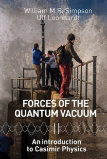 Forces Of The Quantum Vacuum: An Introduction To Casimir Physics, Paperback Book