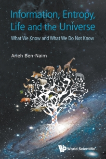 Information, Entropy, Life And The Universe: What We Know And What We Do Not Know, Paperback / softback Book