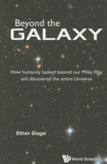 Beyond The Galaxy: How Humanity Looked Beyond Our Milky Way And Discovered The Entire Universe, Paperback / softback Book
