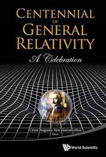 Centennial Of General Relativity: A Celebration, Hardback Book