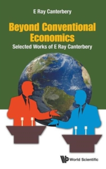 Beyond Conventional Economics: Selected Works Of E Ray Canterbery, Hardback Book