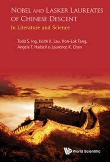 Nobel And Lasker Laureates Of Chinese Descent: In Literature And Science, Hardback Book