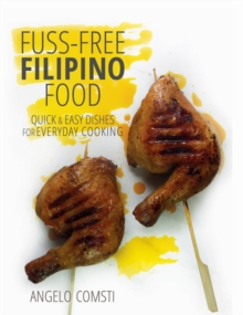 Fuss-Free Filipino Food : Quick & Easy Dishes for Everyday Cooking, Paperback / softback Book