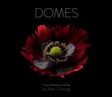 Domes : Flowers of Gardens by the Bay, Hardback Book