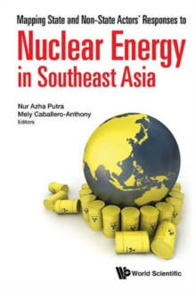 Mapping State And Non-state Actors' Responses To Nuclear Energy In Southeast Asia, Hardback Book