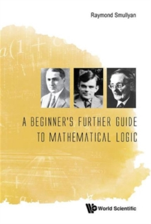Beginner's Further Guide To Mathematical Logic, A, Hardback Book