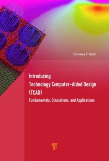 Introducing Technology Computer-Aided Design (TCAD) : Fundamentals, Simulations and Applications, Hardback Book