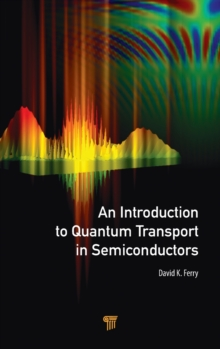 An Introduction to Quantum Transport in Semiconductors, Hardback Book