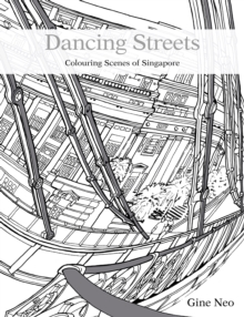 Dancing Streets : Colouring the Scenes of Singapore, Paperback Book