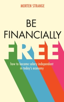 Be Financially Free : How to Become Salary Independent in Today's Economy, Paperback Book
