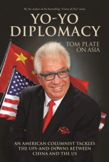 Yo-Yo Diplomacy : An American Columnist Tackles The Ups-and-Downs Between China and the US, Paperback / softback Book