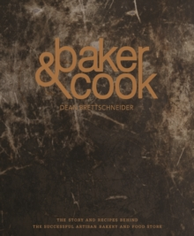Baker & Cook : The Story and Recipes Behind the Successful Artisan Bakery  and Food Store, Hardback Book