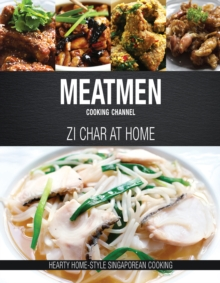 Meatmen Cooking Channel: Zi Char at Home : Hearty Home-Style Singaporean Cooking, Hardback Book