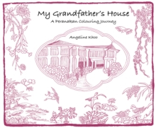 My Grandfather's House : A Peranakan Colouring Journey, Paperback Book