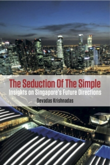 The Seduction of the Simple : Insights on Singapore's Future Directions, Paperback Book